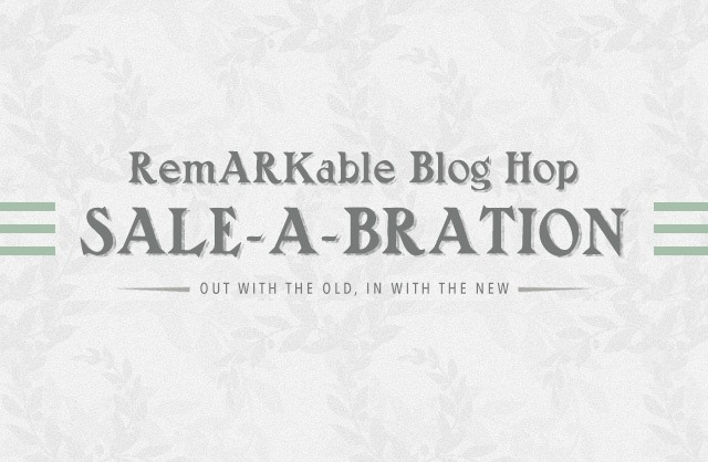 Remarkable Blog Hop Sale-A-Bration — Out with the Old – In with the New